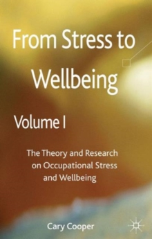 From Stress to Wellbeing Volume 1 : The Theory and Research on Occupational Stress and Wellbeing, Hardback Book