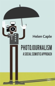 Photojournalism: A Social Semiotic Approach, Hardback Book