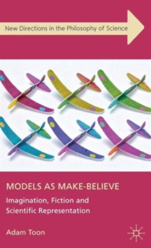 Models as Make-Believe : Imagination, Fiction and Scientific Representation, Hardback Book