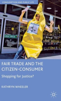 Fair Trade and the Citizen-Consumer : Shopping for Justice?, Hardback Book