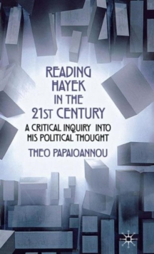 Reading Hayek in the 21st  Century : A Critical Inquiry into His Political Thought, Hardback Book