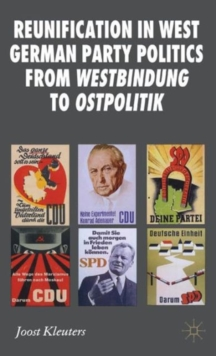 Reunification in West German Party Politics from Westbindung to Ostpolitik, Hardback Book