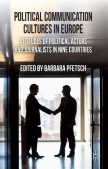 Political Communication Cultures in Western Europe : Attitudes of Political Actors and Journalists in Nine Countries, Hardback Book