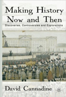 Making History Now and Then : Discoveries, Controversies and Explorations, Paperback Book