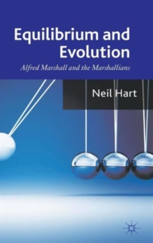 Equilibrium and Evolution : Alfred Marshall and the Marshallians, Hardback Book