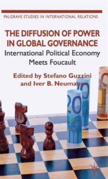 The Diffusion of Power in Global Governance : International Political Economy Meets Foucault, Hardback Book