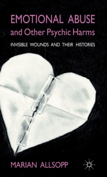 Emotional Abuse and Other Psychic Harms : Invisible Wounds and Their Histories, Hardback Book