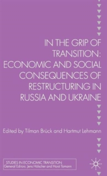 In the Grip of Transition : Economic and Social Consequences of Restructuring in Russia and Ukraine, Hardback Book