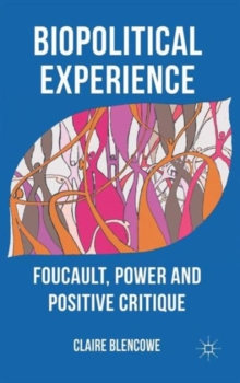 Biopolitical Experience : Foucault, Power and Positive Critique, Hardback Book