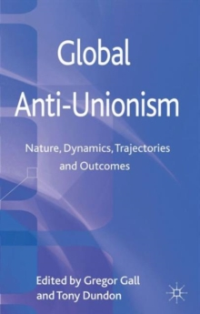 Global Anti-Unionism : Nature, Dynamics, Trajectories and Outcomes, Hardback Book