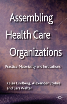 Assembling Health Care Organizations : Practice, Materiality and Institutions, Hardback Book