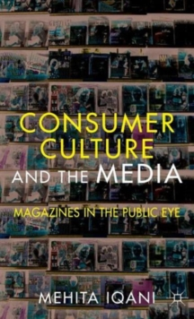 Consumer Culture and the Media : Magazines in the Public Eye, Hardback Book