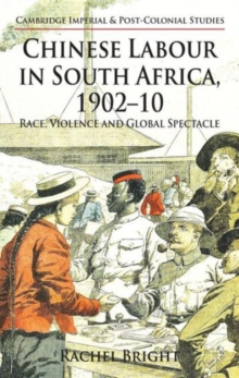 Chinese Labour in South Africa, 1902-10 : Race, Violence, and Global Spectacle, Hardback Book