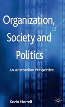 Organization, Society and Politics : An Aristotelian Perspective, Hardback Book