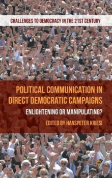 Political Communication in Direct Democratic Campaigns : Enlightening or Manipulating?, Hardback Book