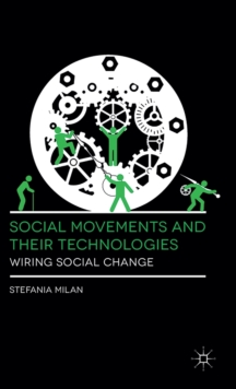 Social Movements and Their Technologies : Wiring Social Change, Hardback Book