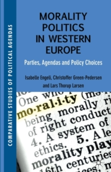 Morality Politics in Western Europe : Parties, Agendas and Policy Choices, Hardback Book