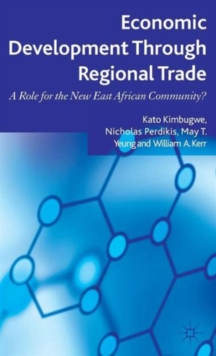 Economic Development Through Regional Trade : A Role for the New East African Community?, Hardback Book