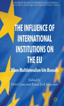 The Influence of International Institutions on the EU : When Multilateralism hits Brussels, Hardback Book