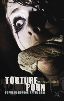 Torture Porn : Popular Horror After Saw, Hardback Book