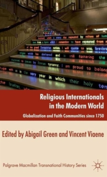 Religious Internationals in the Modern World : Globalization and Faith Communities Since 1750, Hardback Book