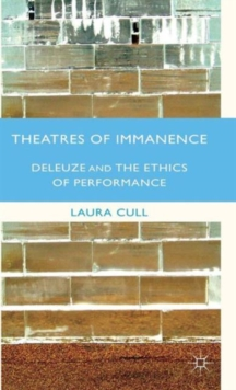 Theatres of Immanence : Deleuze and the Ethics of Performance, Hardback Book