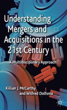 Understanding Mergers and Acquisitions in the 21st Century : A Multidisciplinary Approach, Hardback Book