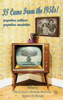 It Came From the 1950s! : Popular Culture, Popular Anxieties, PDF eBook