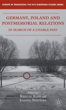 Germany, Poland and Postmemorial Relations : In Search of a Livable Past, Hardback Book