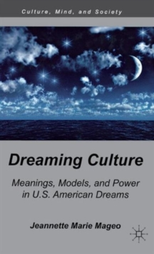 Dreaming Culture : Meanings, Models, and Power in U.S. American Dreams, Hardback Book