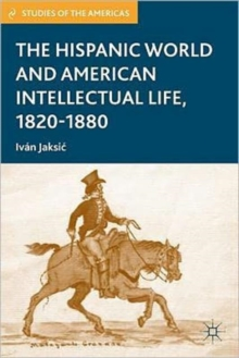 The Hispanic World and American Intellectual Life, 1820-1880, Paperback / softback Book
