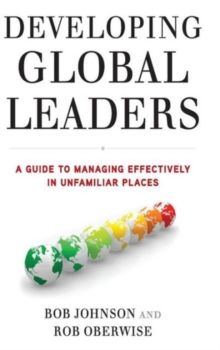 Developing Global Leaders : A Guide to Managing Effectively in Unfamiliar Places, Hardback Book