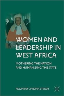 Women and Leadership in West Africa : Mothering the Nation and Humanizing the State, Hardback Book