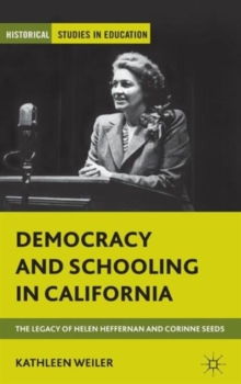 Democracy and Schooling in California : The Legacy of Helen Heffernan and Corinne Seeds, Hardback Book