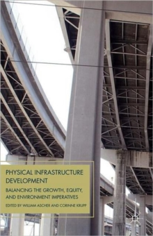Physical Infrastructure Development : Balancing the Growth, Equity, and Environmental Imperatives, Paperback Book