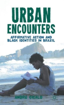 Urban Encounters : Affirmative Action and Black Identities in Brazil, Hardback Book
