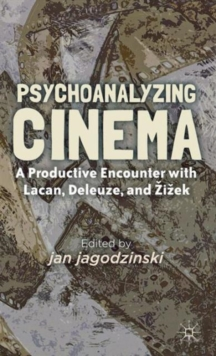 Psychoanalyzing Cinema : A Productive Encounter with Lacan, Deleuze, and Zizek, Hardback Book