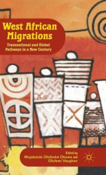 West African Migrations : Transnational and Global Pathways in a New Century, Hardback Book