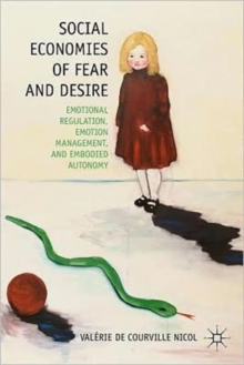 Social Economies of Fear and Desire : Emotional Regulation, Emotion Management, and Embodied Autonomy, Hardback Book