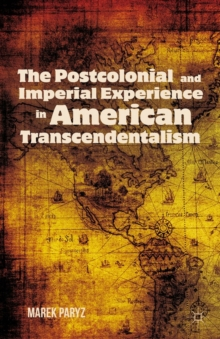The Postcolonial and Imperial Experience in American Transcendentalism, Hardback Book