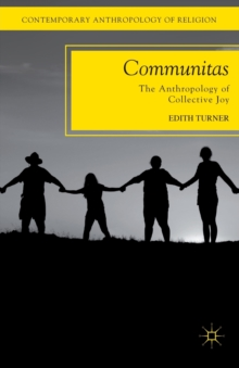 Communitas : The Anthropology of Collective Joy, Paperback / softback Book