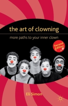 The Art of Clowning : More Paths to Your Inner Clown, Paperback Book