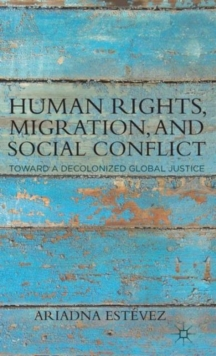 Human Rights, Migration, and Social Conflict : Towards a Decolonized Global Justice, Hardback Book