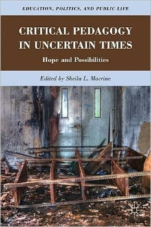 Critical Pedagogy in Uncertain Times : Hope and Possibilities, Paperback / softback Book