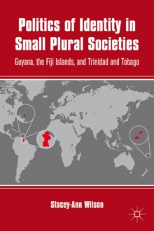 Politics of Identity in Small Plural Societies : Guyana, the Fiji Islands, and Trinidad and Tobago, Hardback Book