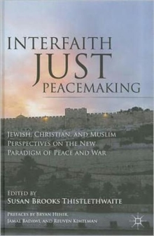 Interfaith Just Peacemaking : Jewish, Christian, and Muslim Perspectives on the New Paradigm of Peace and War, Hardback Book