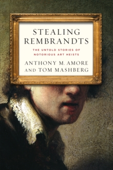 Stealing Rembrandts : The Untold Stories of Notorious Art Heists, Paperback Book