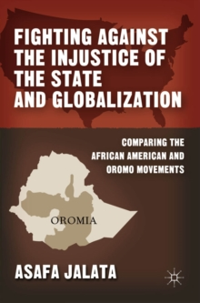 Fighting Against the Injustice of the State and Globalization : Comparing the African American and Oromo Movements, Paperback / softback Book