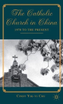 The Catholic Church in China : 1978 to the Present, Hardback Book