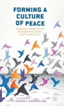 Forming a Culture of Peace : Reframing Narratives of Intergroup Relations, Equity, and Justice, Hardback Book